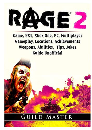 Rage 2 Game, PS4, Xbox One, PC, Multiplayer, Gameplay, Locations, Achievements, Weapons, Abilities, Tips, Jokes, Guide Unofficial