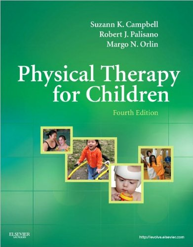 Physical Therapy for Children (text only) 4th (Fourth) edition by S. K. Campbell PT PhD FAPTA,R. J. Palisano PT ScD,M. Orlin