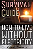 Survival Guide: How to Live without Electricity: (Survival Guide,...