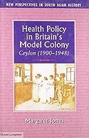 Health Policy in Britain's Model Colony: Ceylon 1900-1948