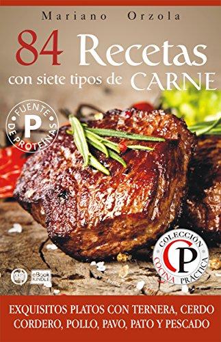 84 RECETAS CON SIETE TIPOS DE CARNES: Exquisitos platos con