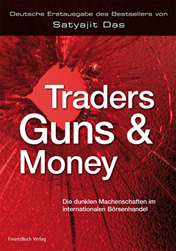 Traders, Guns and Money: Die dunklen Machenschaften im internationalen Börsenhandel
