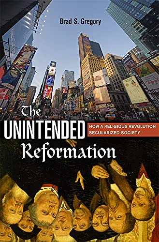 The Unintended Reformation: How a Religious Revolution Secularized Society (English Edition)