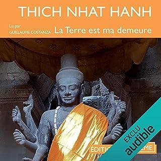 La Terre est ma demeure                   De :                                                                                                                                 Thich Nhât Hanh                               Lu par :                                                                                                                                 Guillaume Costanza                      Durée : 4 h et 57 min     10 notations     Global 4,9