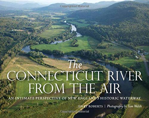 The Connecticut River from the Air: An Intimate Perspective of New England's Historic Waterway -  Roberts, Jerry, Hardcover