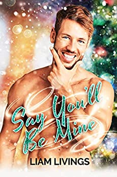 Say You'll Be Mine by [Liam Livings]