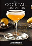 The Cocktail Companion: A Guide to Cocktail History, Culture, Trivia and Favorite Drinks (Bartending Book, Cocktails Gift, Cocktail Recipes, History of Cocktails, for Fans of The Joy of Mixology)