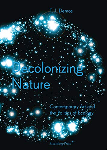 Compare Textbook Prices for Decolonizing Nature: Contemporary Art and the Politics of Ecology Sternberg Press  ISBN 9783956790942 by Demos, T. J.