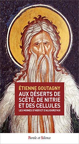 Aux déserts de Scété, de Nitrie et des cellules: Les moines d'hier et d'aujourd'hui