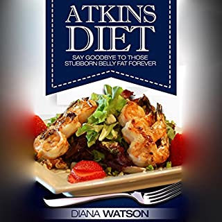 Atkins Diet     Say Goodbye to Those Stubborn Belly Fat Forever              By:                                                                                                                                 Diana Watson                               Narrated by:                                                                                                                                 Sangita Chauhan                      Length: 1 hr and 25 mins     9 ratings     Overall 4.3