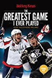 The Greatest Game I Ever Played: 40 Epic Tales of Hockey Brilliance - The Hockey News