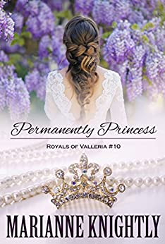 Permanently Princess (Royals of Valleria #10) by [Marianne Knightly]