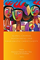 Global Chinese Pentecostal and Charismatic Christianity (Global Pentecostal and Charismatic Studies)