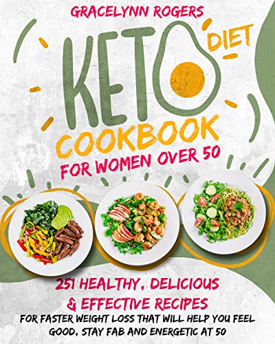 KETO DIET COOKBOOK FOR WOMEN OVER 50: 251 Healthy, Delicious and Effective Recipes for Faster Weight Loss That Will Help You Feel Good, Stay Fab and Energetic at 50. 1