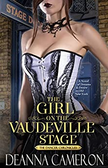 The Girl on the Vaudeville Stage: A Novel of Dreams and Desire in Old New York (The Dancer Chronicles Book 2) by [DeAnna Cameron]