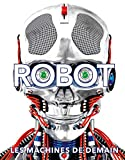 Robot. Les machines de demain • A partir de 9 ans