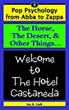 The Horse, The Desert, & Other Things: Welcome to The Hotel Castaneda (Pop Psychology From Abba to Zappa Book 8) (English Edition)