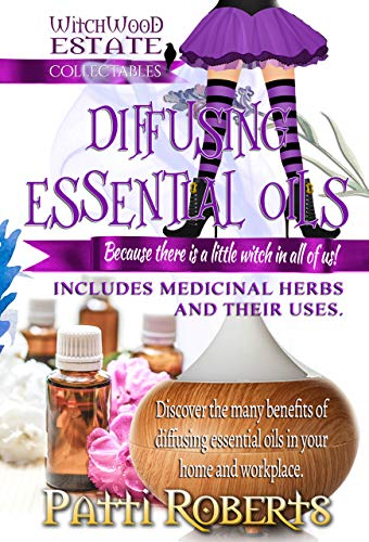 Diffusing Essential Oils: For beginners (Witchwood Estate Collectables Book 2)