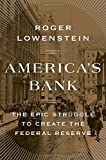 Image of America's Bank: The Epic Struggle to Create the Federal Reserve