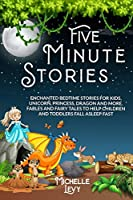Five Minute Stories: Enchanted Bedtime Stories For Kids, Unicorn, Princess, Dragon and more. Fables and Fairy Tales to Help Children and Toddlers Fall Asleep Fast