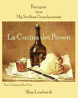 La Cucina dei Poveri: Recipes from my Sicilian Grandparents by [Skip Lombardi]