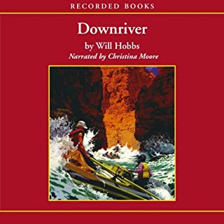 Downriver                   By:                                                                                                                                 Will Hobbs                               Narrated by:                                                                                                                                 Christina Moore                      Length: 5 hrs and 35 mins     48 ratings     Overall 4.2