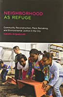 Neighborhood as Refuge: Community Reconstruction, Place Remaking, and Environmental Justice in the City (Urban and Industrial Environments)