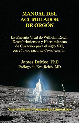Manual del Acumulador de Orgon: La Energia Vital de Wilhelm Reich, Descubrimientos y Herramientas de...