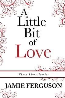 A Little Bit of Love: Three Short Stories