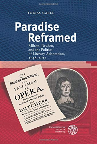 Paradise Reframed: Milton, Dryden, and the Politics of Literary Adaptation, 1658–1679 (Britannica et Americana, Band 32)