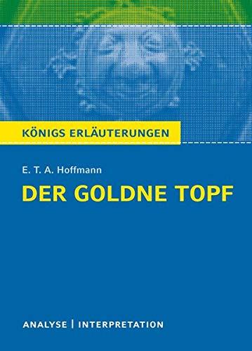 Der goldne Topf von E.T.A. Hoffmann.: Textanalyse und Interpretation mit ausführlicher Inhaltsangabe und Abituraufgaben mit Lösungen. (Königs ... Referat plus Prüfungsaufgaben mit Lösungen