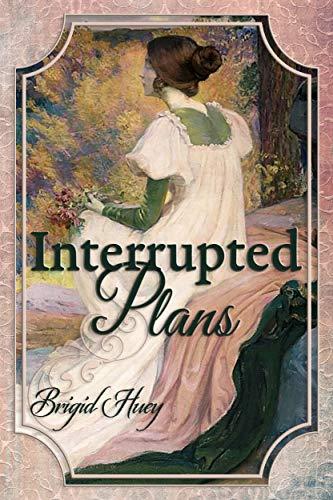 Interrupted Plans: A Pride & Prejudice Variation by [Brigid Huey, Janet Taylor, Deborah Brown, Ellen Pickels]