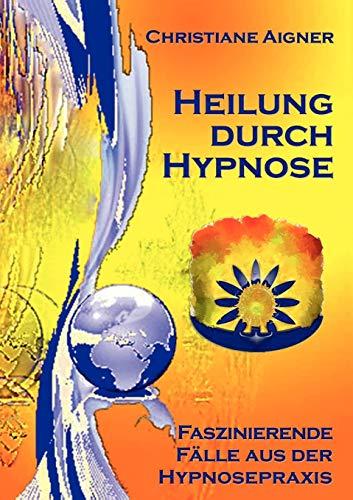 Heilung durch Hypnose: Faszinierende Fälle aus der Hypnosepraxis