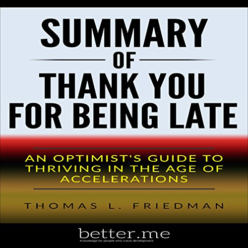 Summary: Thank You for Being Late: An Optimist's Guide to Thriving in the Age of Accelerations by Thomas L. Friedman audiobook cover art