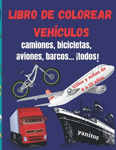 Libro de Colorear Vehículos Geniales: Camiones, Bicicletas, Aviones, Barcos, todos Niños y Niñas...