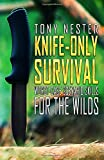 Knife-Only Survival: Worst-Case Scenario Skills For the Wilds (Practical Survival Series)