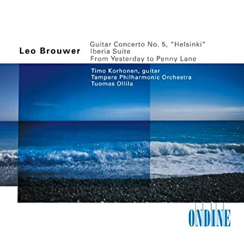 Brouwer, L.: Guitar Concerto No. 5 / From Yesterday To Penny Lane / Albeniz, I.: Iberia, Book 1 (Excerpts) (Arr. L. Brouwer)