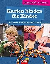 Knoten binden für Kinder - Tolle Ideen mit Seilen und Schnüren: kinderleicht & kreativ - ab 8 Jahren