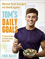 Tom's Daily Goals: Never Feel Hungry or Tired Again: 7 Easy Steps to Live Your Best Life