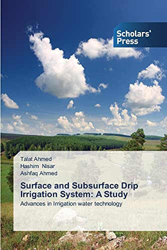 Surface and Subsurface Drip Irrigation System: A Study: Advances in Irrigation water technology