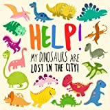 Help! My Dinosaurs are Lost in the City!: A Fun Where's Wally Style Book for 2-4 Year Olds (Help! Books)