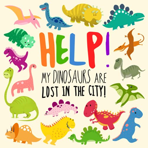 Help! My Dinosaurs are Lost in the City!: A Fun Where's Wally Style Book...