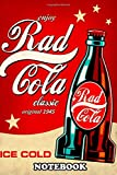 Notebook: Rad Cola , Journal for Writing, College Ruled Size 6' x 9', 110 Pages