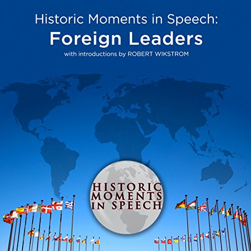 Historic Moments in Speech: Foreign Leaders audiobook cover art