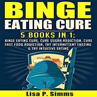 Binge Eating Cure     5-in-1 Bundle              By:                                                                                                                                 Lisa P. Simms                               Narrated by:                                                                                                                                 Collene Curran                      Length: 4 hrs and 15 mins     30 ratings     Overall 4.9