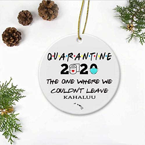 Quarantine Ornament 2020 The One Where We Couldn't Leave Kahaluu City Hawaii HI State - Long Distance Relationships Gifts Ornament Ceramic 3' Flat