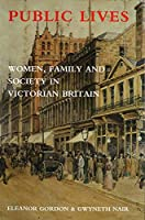 Public Lives: Women, Family, and Society in Victorian Britain