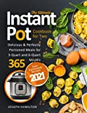The Ultimate Instant Pot Cookbook for Two: Easy Homemade Recipes 2021| Delicious & Perfectly Portioned Meals for 3-Quart and 6-Quart Models 365