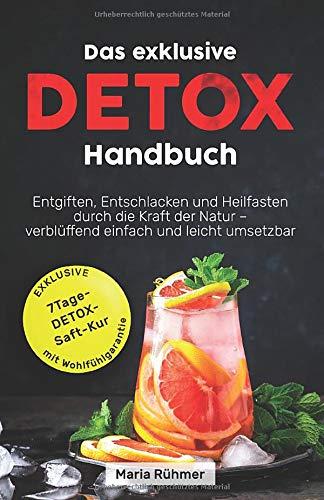 Das exklusive Detox Handbuch: Entgiften, Entschlacken und Heilfasten durch die Kraft der Natur -...