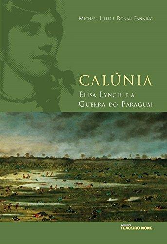 Calúnia: Elisa Lynch e a guerra do paraguai